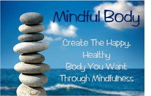 Mindful Body: Create the Happy, Healthy Body You Want Through Mindfulness