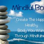 Mindful Body: Create the Happy, Healthy Body You Want Through Mindfulness (sneak peek)