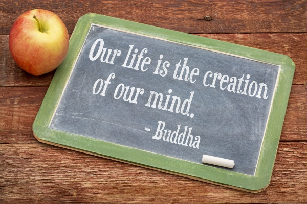 Our life is the creation of our mind