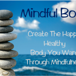 Mindful Body: Create the Happy, Healthy Body You Want Through Mindfulness (sneak peek)