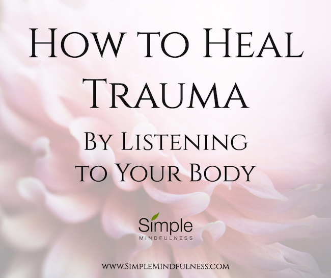 How to Heal Trauma by Listening to Your Body: Learn how to identify and heal what doctors can't when you reconnect with your body's wisdom.